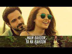 Main Rahoon Ya Na Rahoon Full Video | Emraan Hashmi, Esha Gupta | Amaal Mallik, Armaan Malik - YouTube