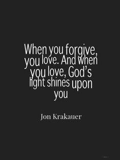 When you forgive, you love. And when you love, God's light shines upon you.-#Christ #quote
