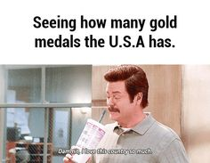 Seeing how many gold medals the U.S.A has.