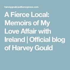 A Fíerce Local: Memoirs of My Love Affair with Ireland | Official blog of Harvey Gould