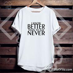 I Know Better Tshirt – Tshirt Adult Unisex Size S-3XL
