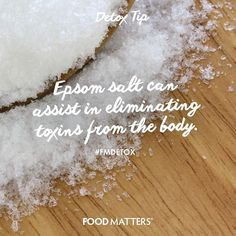 Have you enjoyed the benefits of using Epsom Salt?  The magnesium in Epsom salt is required for detoxifying cells. It also helps detox the body of environmental contaminants that can potentially cause ill health. To enjoy a relaxing detox bath, stir in 1 to 2 cups of Epson salt in a bathtub filled with warm water and soak in it for 10 to 15 minutes, 2 or 3 times a week.  www.foodmatters.tv