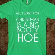 All I Want For Christmas Is A Big Booty Hoe from Glamfoxx Shirts