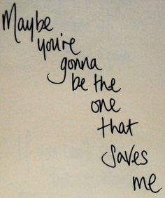 Maybe you'll be the one to save me❤️