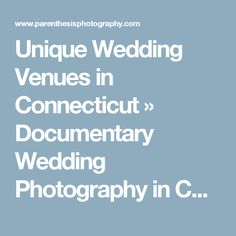 Unique Wedding Venues In Connecticut Documentary Photography And NYC