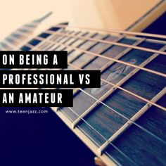 On Being Professional VS Being an Amateur Musician. A post inspired by James Clear's advice to writers.