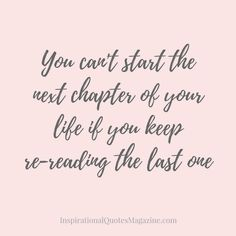 Pinterest-Friendly Image Facebook/Instagram-Friendly Image You can't start the next chapter of your life if you keep re-reading the last one