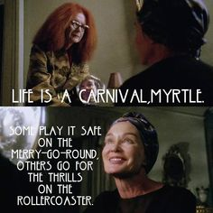 """Quotes in Coven pointing to the Freak Show theme. Jessica Lange as Fiona Goode: """"Life is a carnival, Myrtle"""" and """"Some play it safe on the merry-go-round. Others go for the thrills on the roller coaster."""""""
