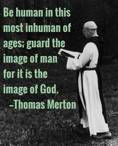 Thomas Merton. So would it be fair to say that by our culture promoting abortion we are dismissing God? Promote Life by upholding dignity of all people.