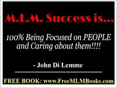 """""""M.L.M. Success is 100% Being Focused on PEOPLE and Caring about them!!!!"""" - John Di Lemme. Grab a hold of the *FREE* book this wisdom comes from.. Visit http://freemlmbooks.com/ #JohnDiLemme #MLM #Marketing #Business"""