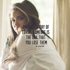 """The worst day of loving someone is the day you loose them."""