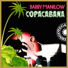 Copacabana - Barry Manilow. HAHAHAHAA awesome. My fave song!