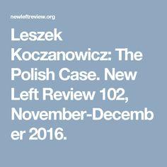 Leszek Koczanowicz: The Polish Case. New Left Review 102, November-December 2016.