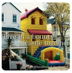 Best friend bucket list- Not live in a bouncy castle... I just want to rent a really cool one and just sleep and play in it for one whole day non stop!!!!!