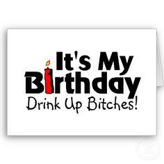 its my birthday bitches!! love my birthday!!!