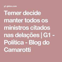 Temer decide manter todos os ministros citados nas delações | G1 - Política - Blog do Camarotti