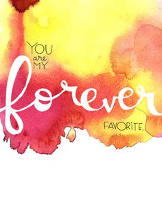 You are my forever favourite....great
