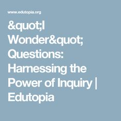 """I Wonder"" Questions: Harnessing the Power of Inquiry 