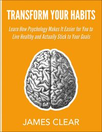 Transform Your Habits -- Free 45 Page Guide on the Science of Sticking to Good Habits, Making Changes, and Overcoming Obstacles