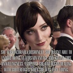 """""""She was incurably dishonest. She wasn't able to endure being at a disadvantage and, giving this unwillingness, I suppose she had begun dealing with subterfuges when she was very young."""" Gatsby, F Scott Fitzgerald on Jordan Baker."""