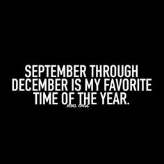 September through December is my favorite time of the year.