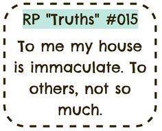 "RP ""Truths"" #015 -- To me my house is immaculate. To others, not so much. #Rptruths #LegallyBlind #VisuallyImpaired #Rpstrong #Awareness"