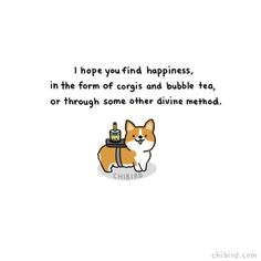 chibird: A very fluffy corgi, delivering some matcha bubble tea. Motivacional Quotes, Tea Quotes, Qoutes, Life Quotes, Bubble Tea, Kawaii Quotes, Cheer Up Quotes, Cute Inspirational Quotes, Simple Quotes