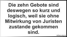 Die zehn Gebote sind deswegen so kurz und logisch, weil sie ohne Mitwirkung von Juristen zustande gekommen sind. ... gefunden auf https://www.istdaslustig.de/spruch/6325 #lustig #sprüche #fun #spass