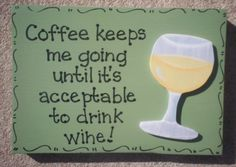 """Hand Painted Wooden Green Funny Wine Sign, """"Coffee keeps me going until it's acceptable to drink wine."""""""