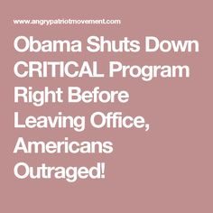 Obama Shuts Down CRITICAL Program Right Before Leaving Office, Americans Outraged!