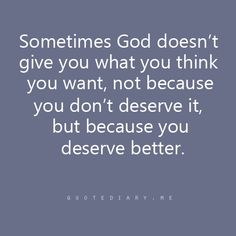 Sometimes God doesn't give you what you think you want, not because you don't deserve it, but because you deserve better. The best collection of quotes and sayings for every situation in life. Great Quotes, Quotes To Live By, Me Quotes, Funny Quotes, Inspirational Quotes, Qoutes, Motivational Quotes, Godly Quotes, Clever Quotes