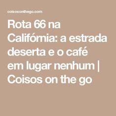 Rota 66 na Califórnia: aestrada deserta e o café emlugar nenhum   Coisos on the go