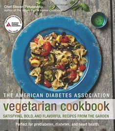 The American Diabetes Association Vegetarian Cookbook: Satisfying Bold And Flavorful Recipes From The Garden PDF