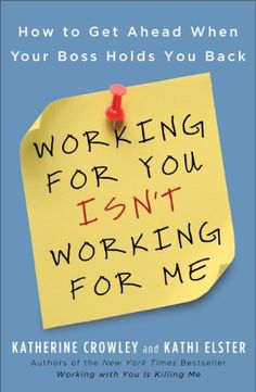 Amazon.com: Working for You Isn't Working for Me: How to Get Ahead When Your Boss Holds You Back eBook: Katherine Crowley, Kathi Elster: Kindle Store