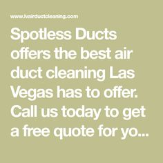 Spotless Ducts offers the best air duct cleaning Las Vegas has to offer. Call us today to get a free quote for your home or commercial premises. We do...