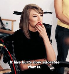 This is exactly what I say when Taylor does something!!!!