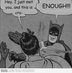 @Caitie McPherson, sometimes this is how I feel. haha it's batman and everything!