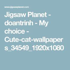 Jigsaw Planet - doantrinh - My choice - Cute-cat-wallpapers_34549_1920x1080