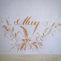 May in Gold #calligraphy #engrossing #pointedpen #copperplate