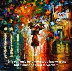 """Life can only be understood backwards; but it must be lived forwards."""