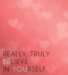 Really truly believe in yourself | Inspirational Quotes