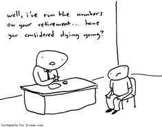 Retirement Plan by Toothpaste For Dinner....DO NOT LET THIS BE YOU!!!! You can prepare yourself!!!! :-)