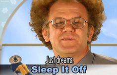 Dr. Steve Brule JUST DREAMS. SLEEP IT OFF. GIF