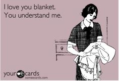 Lol oh I love my blankie