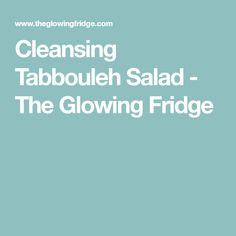 Cleansing Tabbouleh Salad - The Glowing Fridge