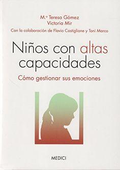 Niños con altas capacidades : cómo gestionar sus emociones / María Teresa Gómez, Victoria Mir (2015)