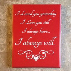 Love Plaque Sign / I loved you yesterday I love you still I