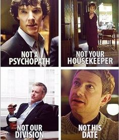 Sherlock, you are a psychopath at times, Mrs. Hudson you ARE the housekeeper, you're good, Lestrade, and Watson, well, you'll always be his date.