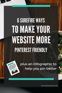 6 Ways to Make your Website More Pinterest Friendly (Plus an Infographic to Help you Pin Better)