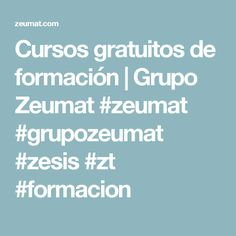 Cursos gratuitos de formación | Grupo Zeumat #zeumat #grupozeumat #zesis #zt #formacion